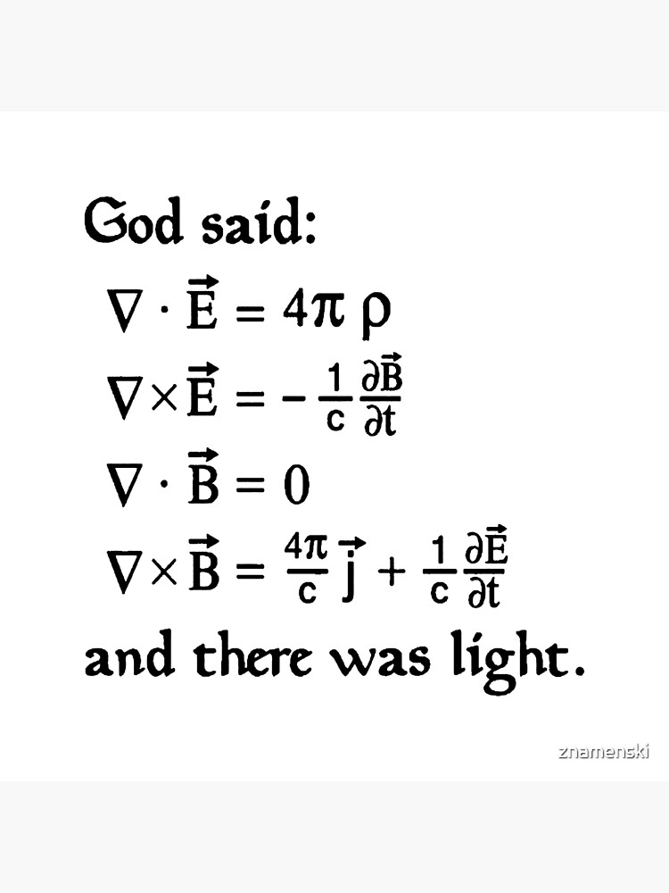 God said Maxwell Equations, and there was light. by znamenski