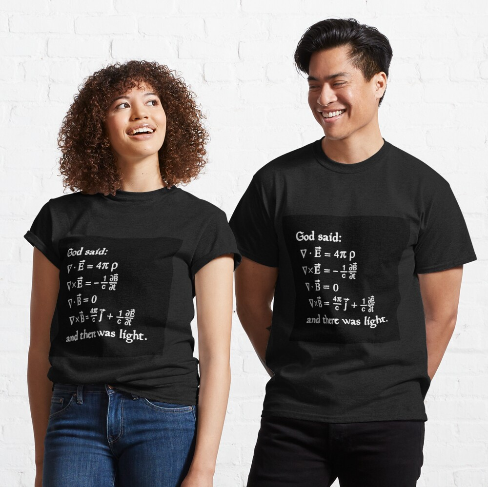 God said Maxwell Equations, and there was light. Classic T-Shirt