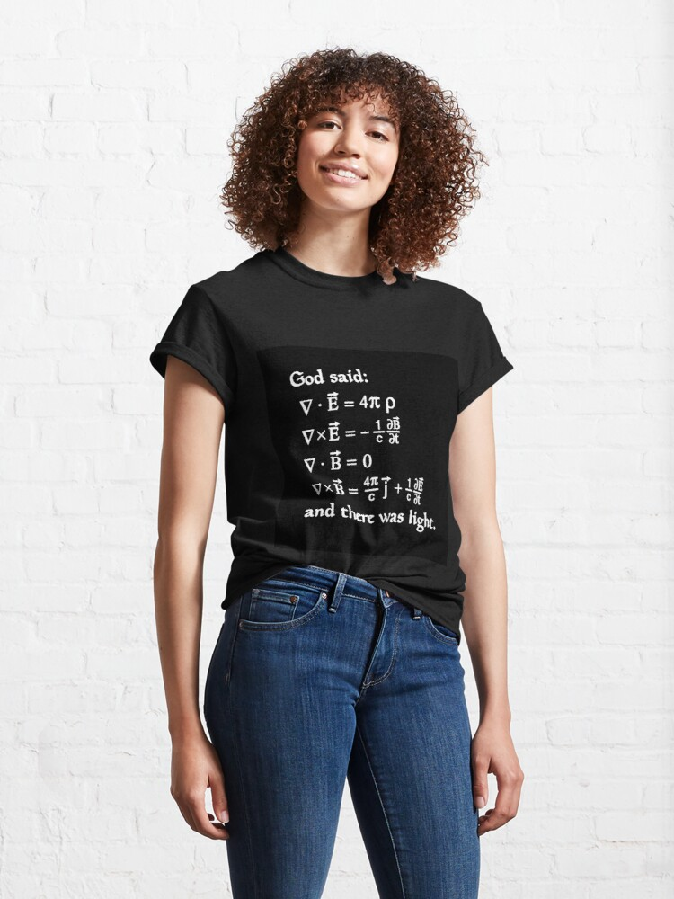 Alternate view of God said Maxwell Equations, and there was light. Classic T-Shirt