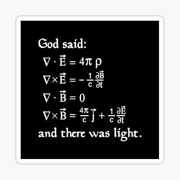 God said Maxwell Equations, and there was light. Sticker