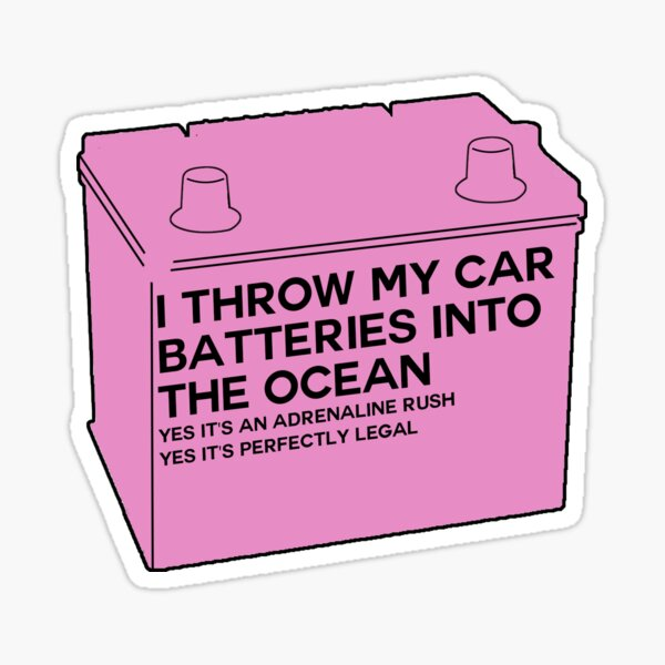 I Throw My Car Batteries Into the Ocean Sticker