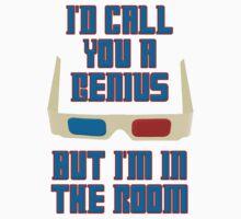 Dr. Who I'd Call You a Genius But I'm In The Room