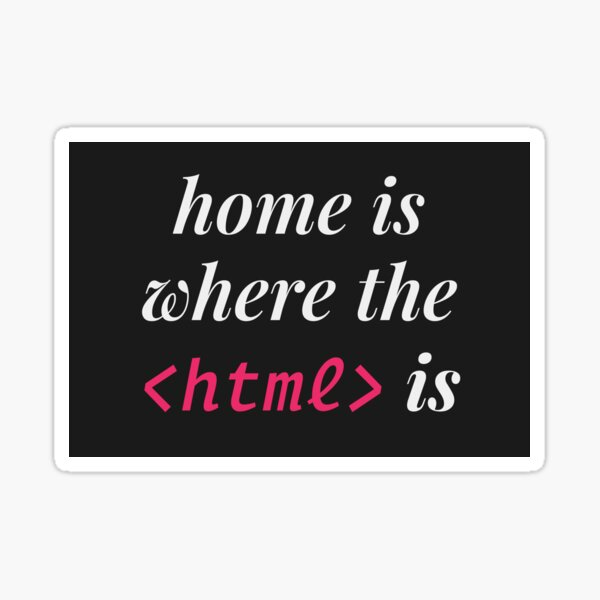 Home is where the HTML is sticker Sticker