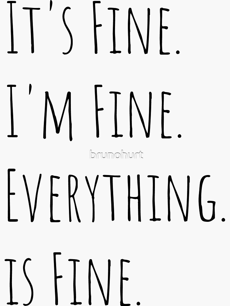 Its Fine Im Fine Everything is Fine Trendy Slogan, quote - best selling redbubble Saying by brunohurt