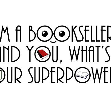 I'm a bookseller. And you, what's your superpower ? by Saraelle