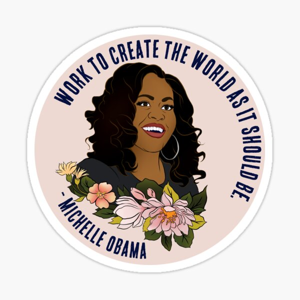 Michelle Obama: Work To Create The World As It Should Be Sticker
