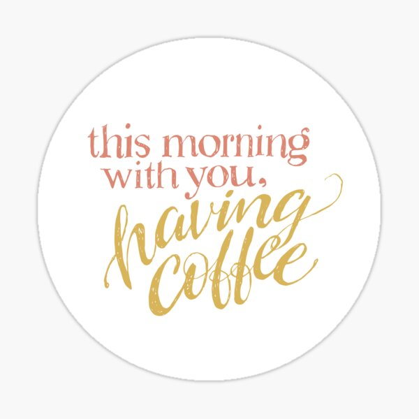 Coffee With You (coral & gold) Sticker