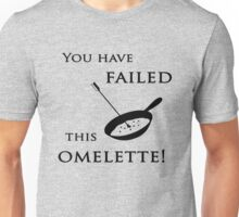Arrow You have failed this omelette! Unisex T-Shirt
