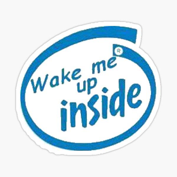 Wake me up inside Sticker