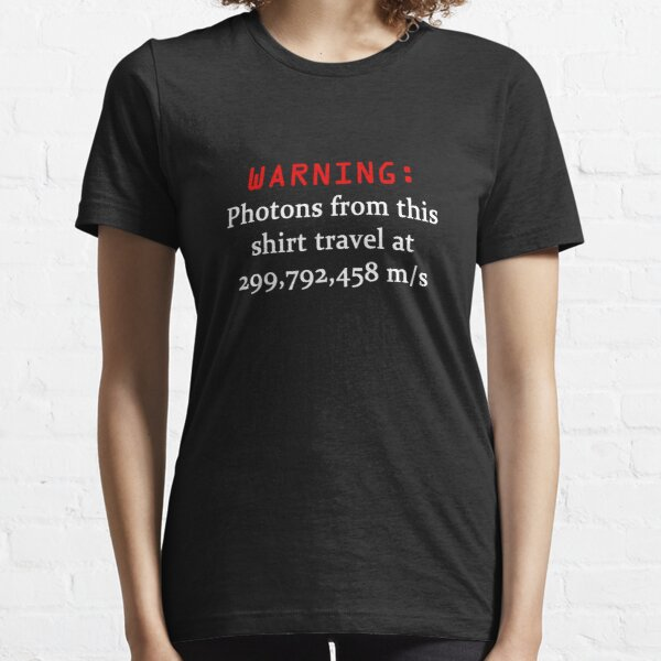 WARNING Photons from this shirt travel at the speed of light Essential T-Shirt