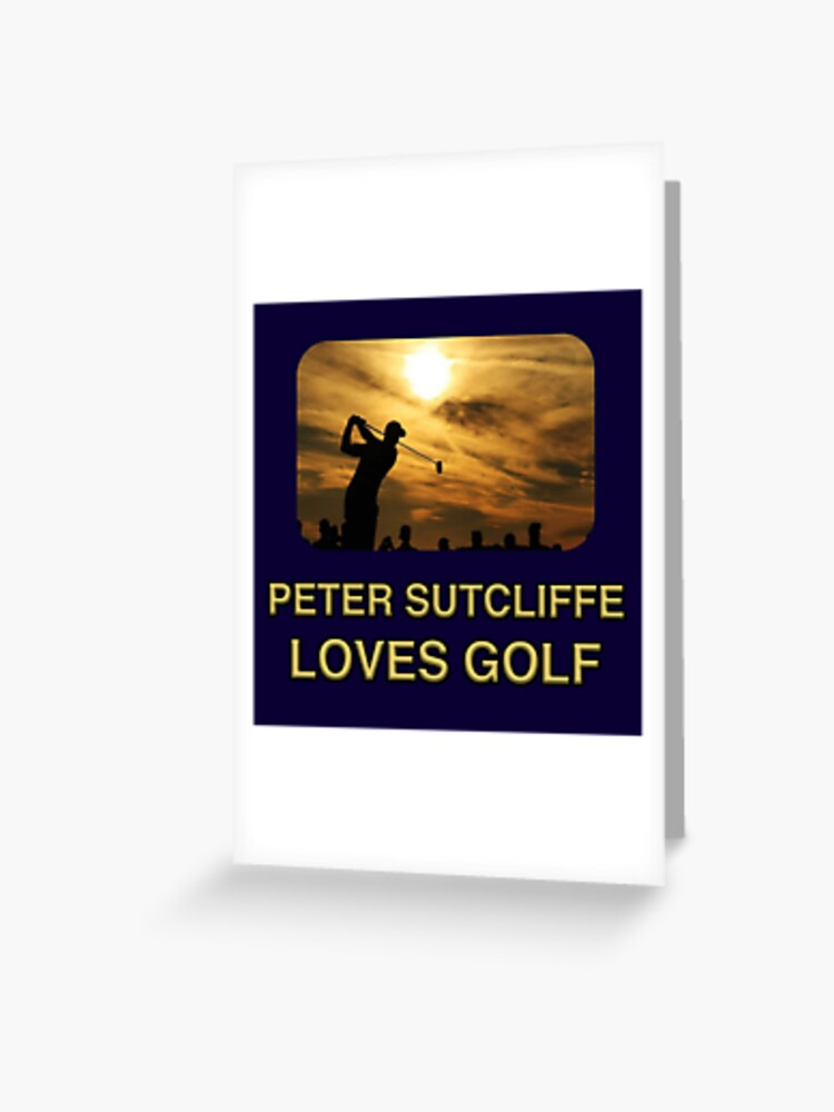 Peter Sutcliffe Loves Golf Gavin And Stacey Greeting Card By Qortilla Redbubble