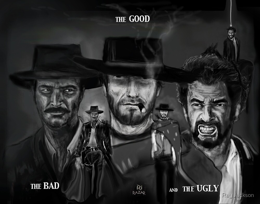 THE GOOD,THE BAD, and THE UGLY ! by Ray Jackson