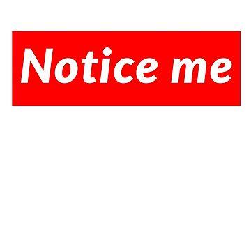 Notice Me-- by Yoash