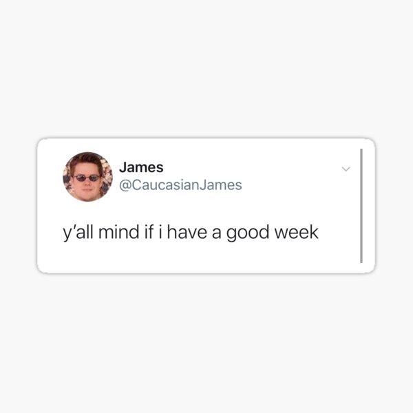 "caucasian james tweet ""y'all mind if i have a good week"" Sticker"