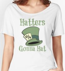 Hatters Gonna Hat Women's Relaxed Fit T-Shirt