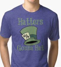Hatters Gonna Hat Tri-blend T-Shirt