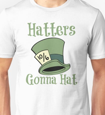 Hatters Gonna Hat Unisex T-Shirt