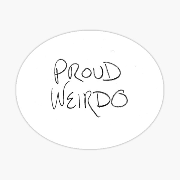 Proud Weirdo: Own your unique weirdness--and tell the world. Sticker