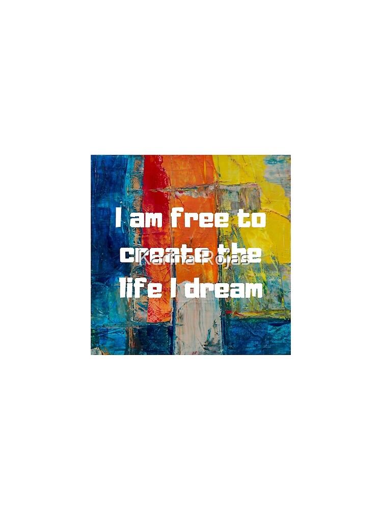 Soy libre de crear la vida que sueño de KaryRojas07