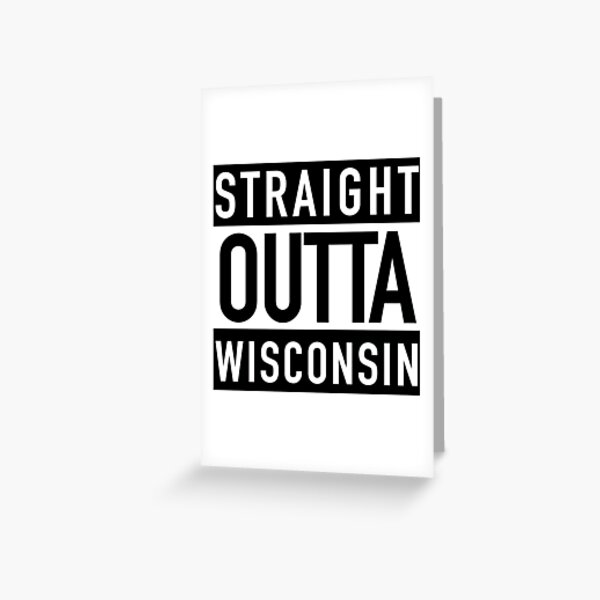 Straight Outta Wisconsin Greeting Card