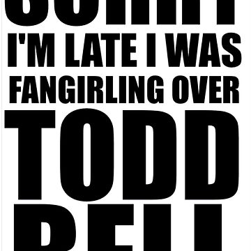 Sorry I'm... Todd Bell by ThroughTheNight