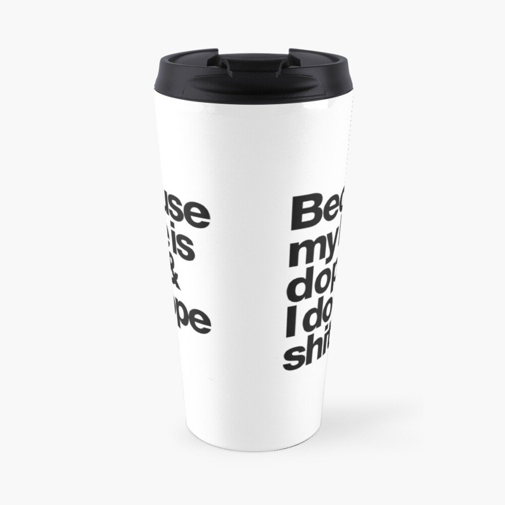 Because My Life is Dope - Kanye West Quote Travel Mug
