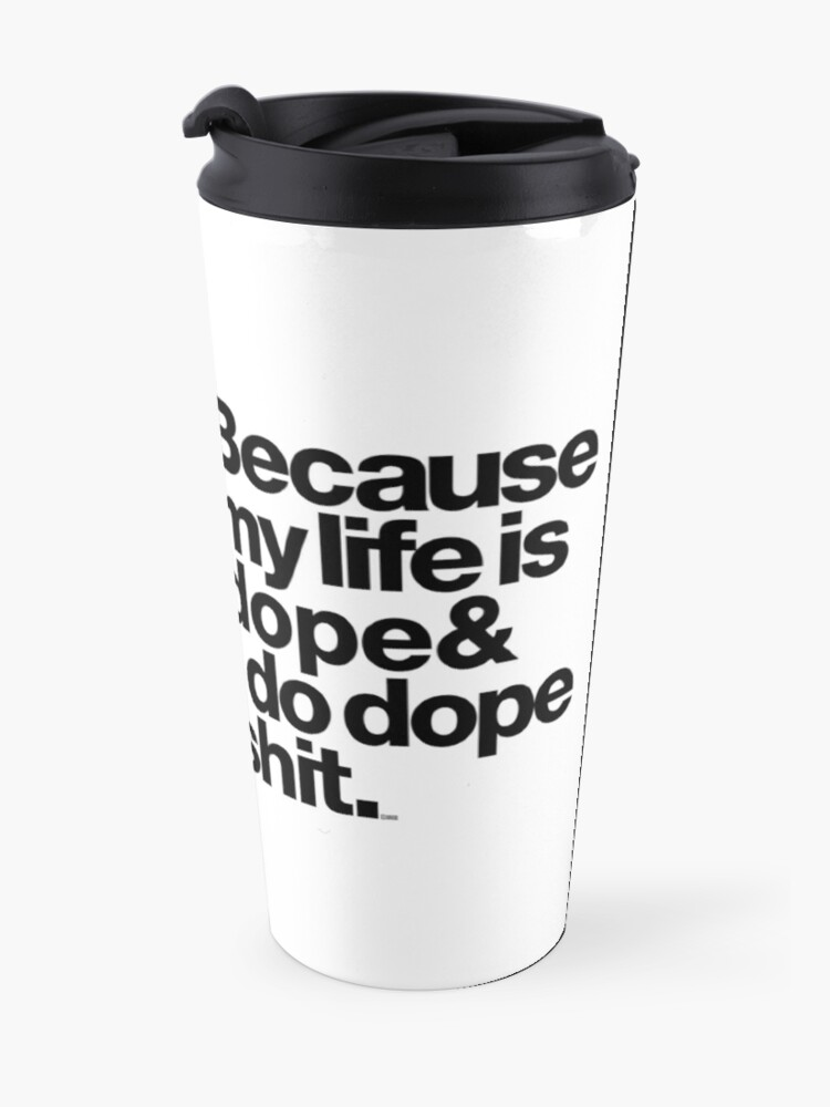 Alternate view of Because My Life is Dope - Kanye West Quote Travel Mug
