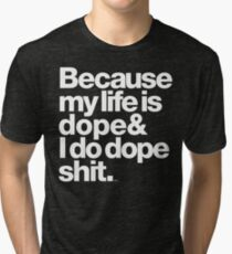 Because My Life is Dope - Kanye West Quote Tri-blend T-Shirt