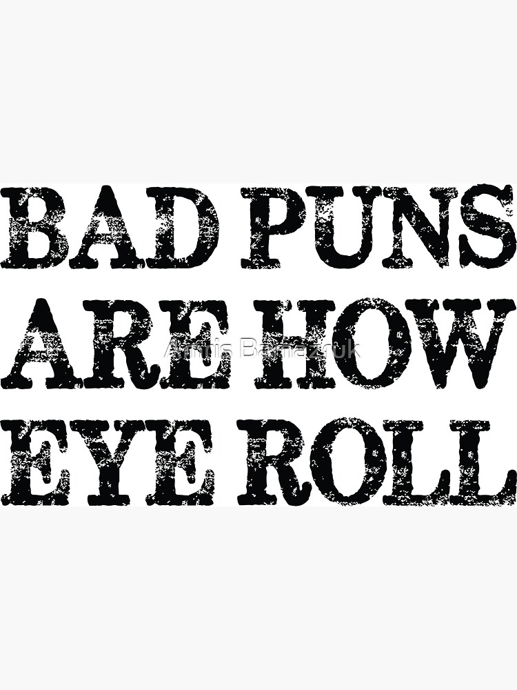 Bad Puns Are How Eye Roll by amrisbamazruk