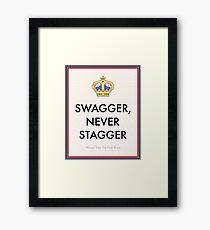 Swagger Never Stagger Framed Print