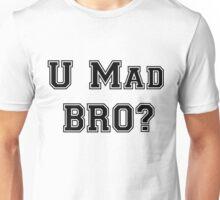 U Mad Bro Unisex T-Shirt