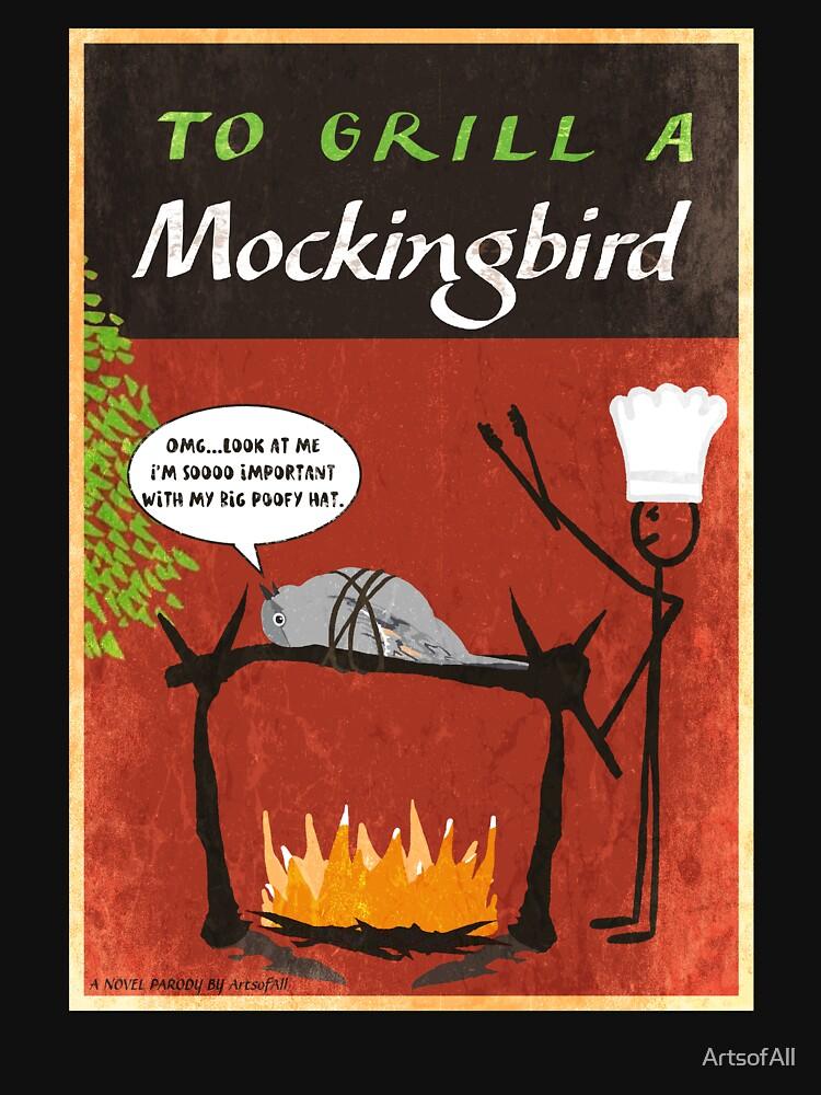 To Grill A Mockingbird by ArtsofAll