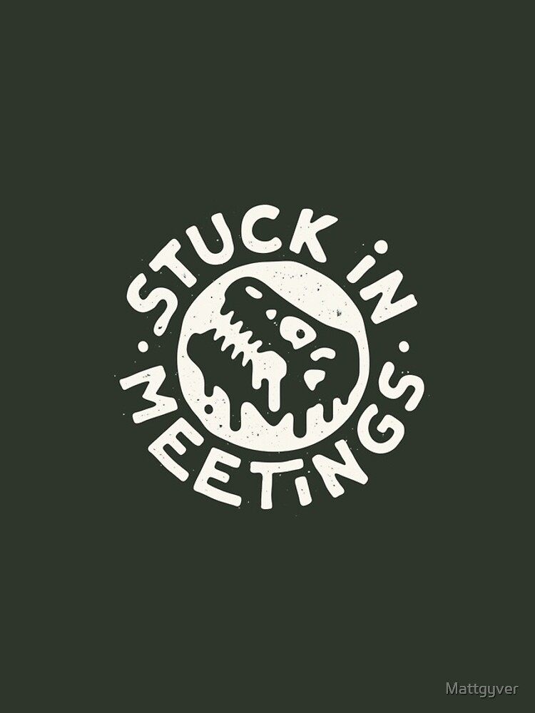 Stuck in Meetings by Mattgyver