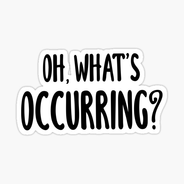 Oh, What's Occurring? Sticker
