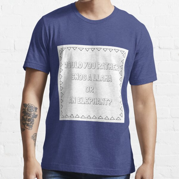 Would You Rather Snog A Llama Or An Elephant Essential T-Shirt