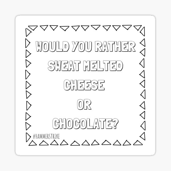 Would You Rather Sweat Melted Cheese Or Chocolate Sticker