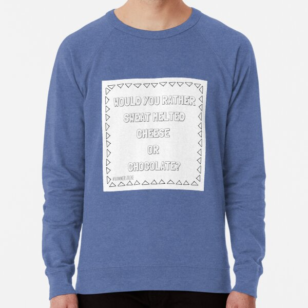 Would You Rather Sweat Melted Cheese Or Chocolate Lightweight Sweatshirt