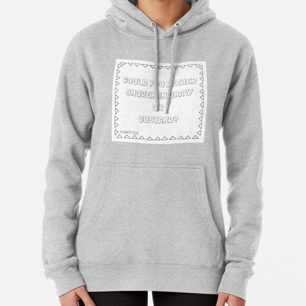 Would You Shower In Gravy Or Custard Pullover Hoodie