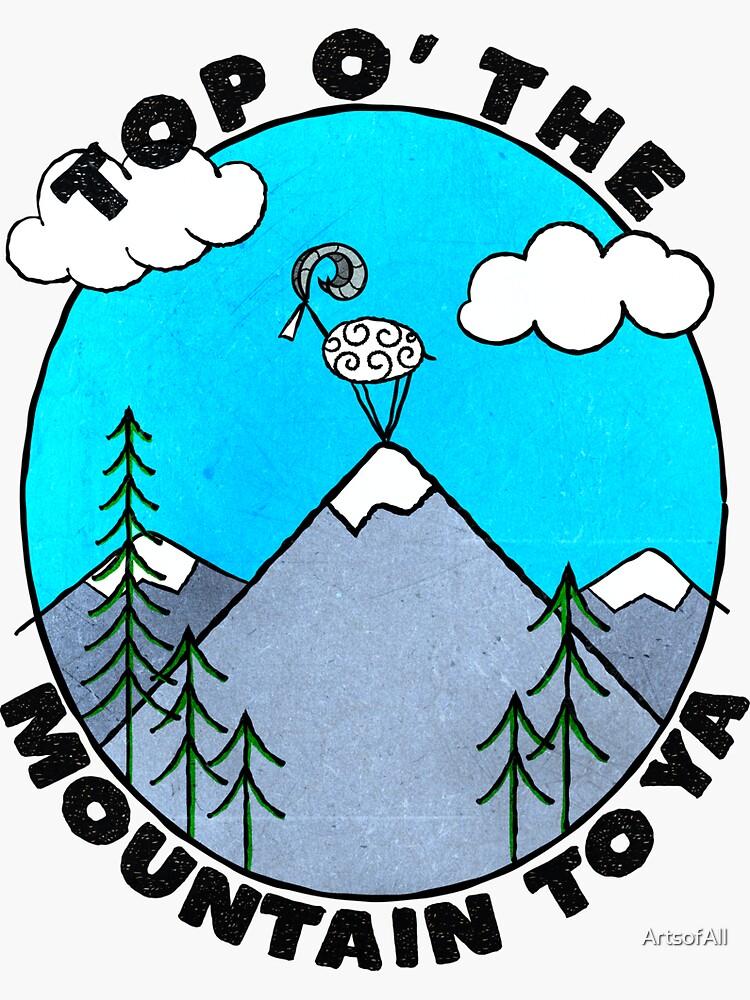 Top O' The Mountain To Ya! by ArtsofAll
