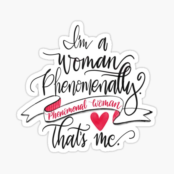 I'm A Woman Phenomenally. Phenomenal Woman That's Me Quote- PNG Sticker