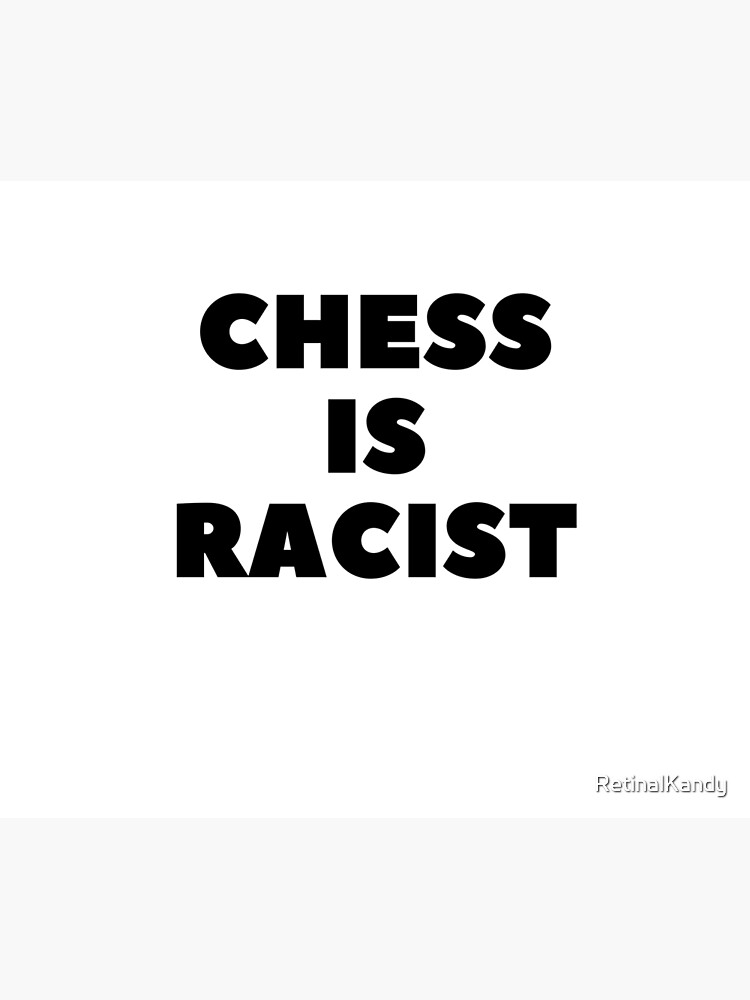 CHESS IS RACIST by RetinalKandy