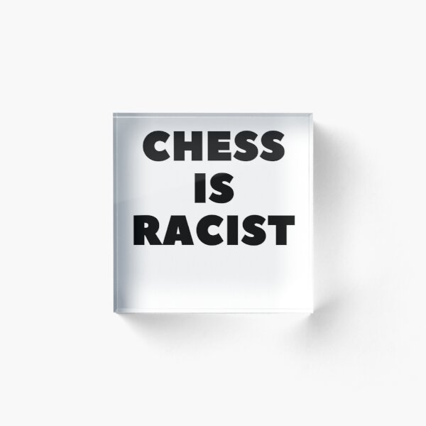 CHESS IS RACIST Acrylic Block