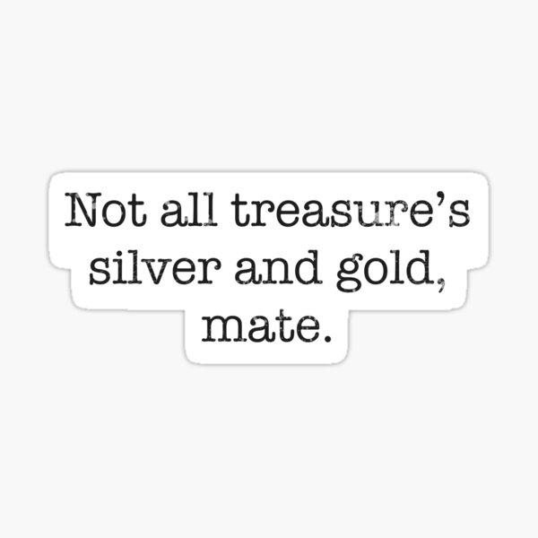 Not all treasure's silver and gold  Sticker