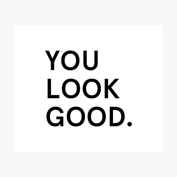 you look good Photographic Print
