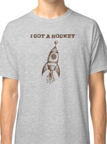 I Got A Rocket Classic T-Shirt