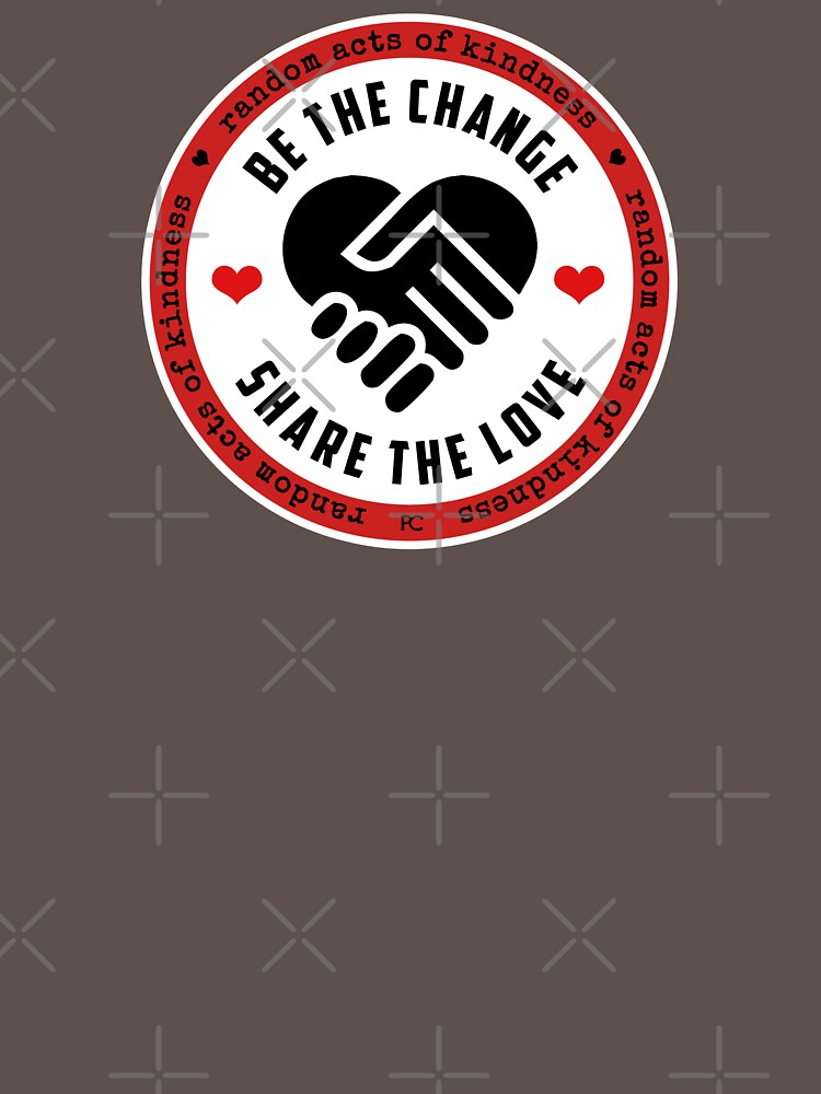 Be the Change, Share the Love - Random Acts of Kindness by PrintChutney