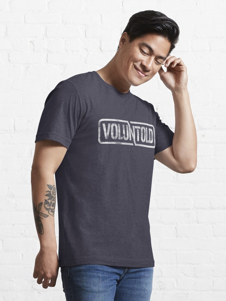 Alternate view of Funny Military Phrase Voluntold Distressed Shirt Gear Essential T-Shirt