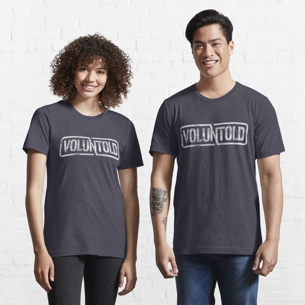 Funny Military Phrase Voluntold Distressed Shirt Gear Essential T-Shirt