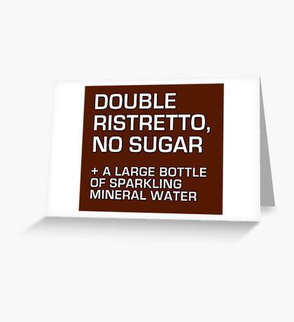 Double Ristretto, No Sugar Greeting Card