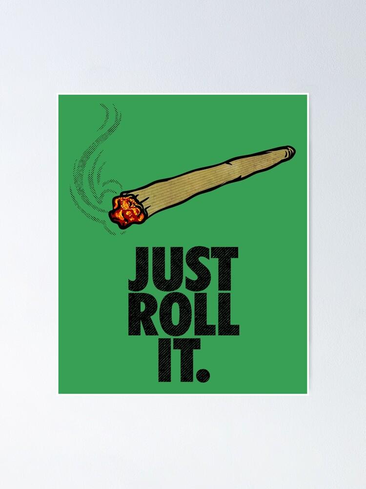 Just Roll It Hemp Marijuana Stoner Perfect 420 Gift 2 Poster By Opippi Redbubble